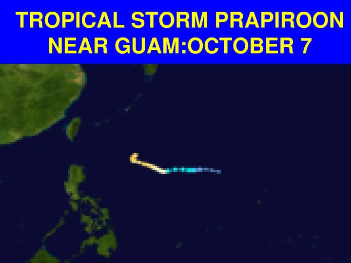 TROPICAL STORM PRAPIROON NEAR GUAM:OCTOBER 7