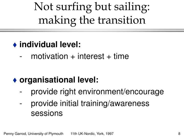 Not surfing but sailing: making the transition
