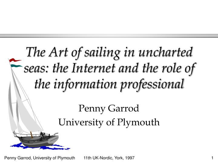 The art of sailing in uncharted seas the internet and the role of the information professional