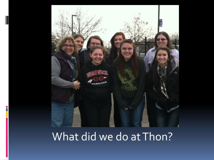 What did we do at thon