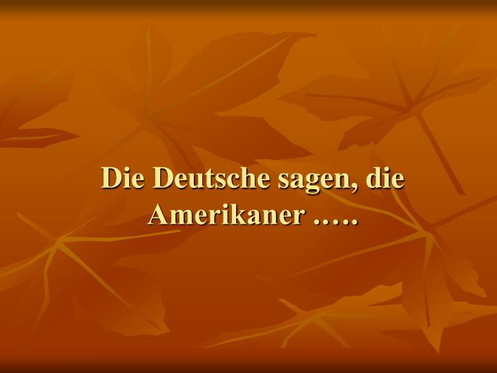 Die deutsche sagen die amerikaner