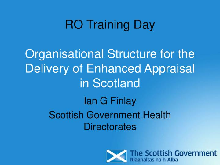 ro training day organisational structure for the delivery of enhanced appraisal in scotland n.