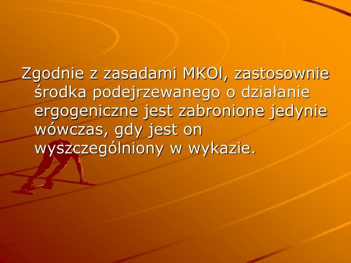 Zgodnie z zasadami MKOl, zastosownie środka podejrzewanego o działanie ergogeniczne jest zabronion...