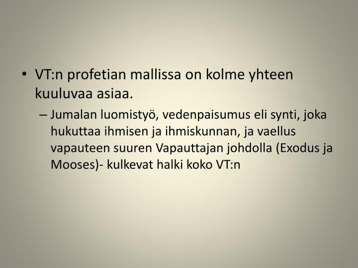 VT:n profetian mallissa on kolme yhteen kuuluvaa asiaa.