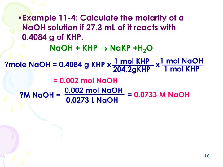 Example 11-4: Calculate the molarity of a NaOH solution if 27.3 mL of it reacts with 0.4084 g of KHP.