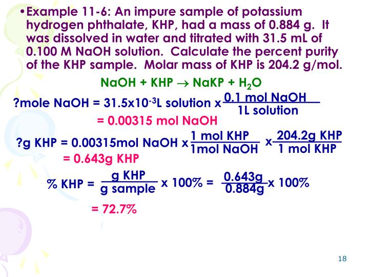 Example 11-6: An impure sample of potassium hydrogen phthalate, KHP, had a mass of 0.884 g.  It was dissolved in water and titrated with 31.5