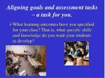 aligning goals and assessment tasks a task for you