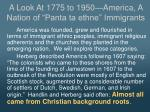 a look at 1775 to 1950 america a nation of panta ta ethne immigrants