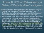 a look at 1775 to 1950 america a nation of panta ta ethne immigrants12