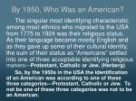 by 1950 who was an american1