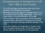consequences of immigrants in us from 1960 to the present1