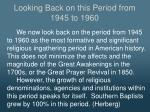 looking back on this period from 1945 to 1960