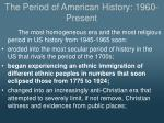the period of american history 1960 present1