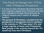 this period of change from 1775 to 1950 a religious perspective