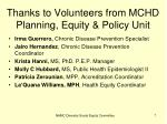 thanks to volunteers from mchd planning equity policy unit