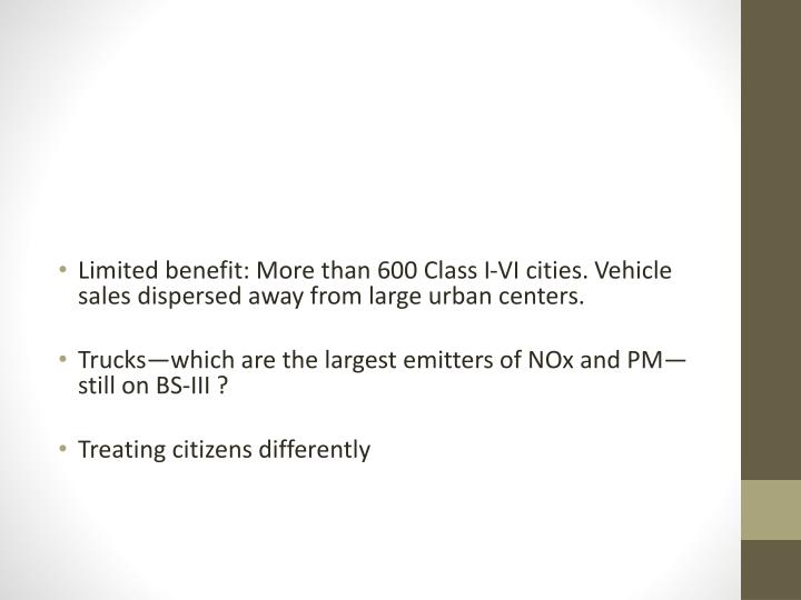 Limited benefit: More than 600 Class I-VI cities. Vehicle sales dispersed away from large urban centers.