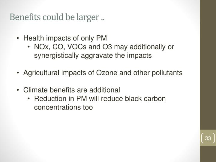 Benefits could be larger ..