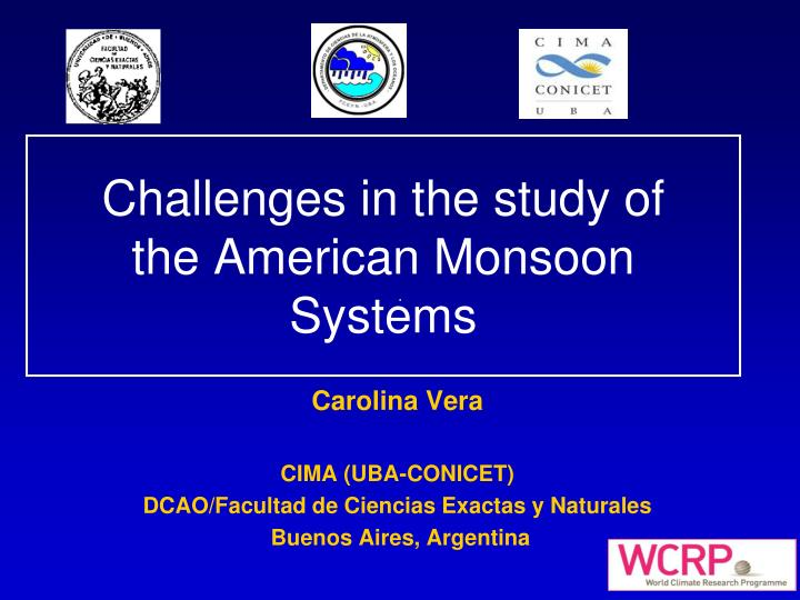 challenges in the study of the american monsoon systems n.