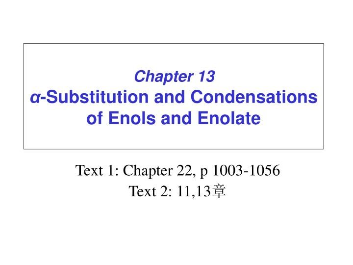 chapter 13 substitution and condensations of enols and enolate n.