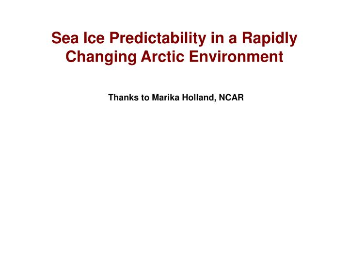 Sea Ice Predictability in a Rapidly Changing Arctic Environment