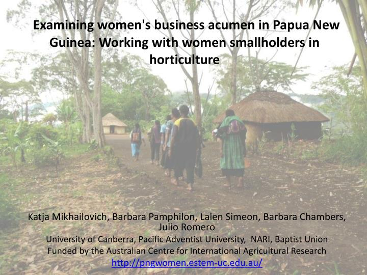 Examining women's business acumen in Papua New Guinea: Working with women smallholders in horticultu...