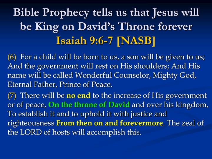 Bible Prophecy tells us that Jesus will be King on David's Throne forever