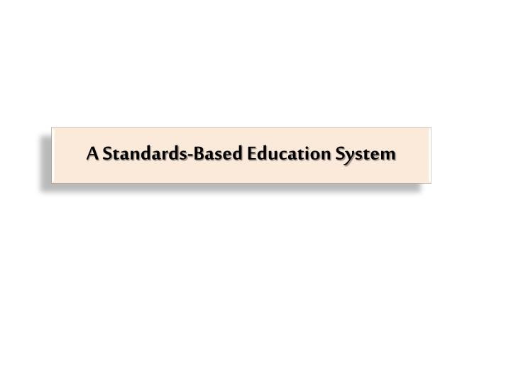 A standards based education system