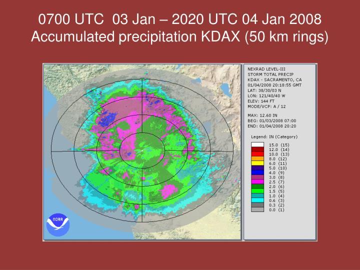 0700 UTC  03 Jan – 2020 UTC 04 Jan 2008