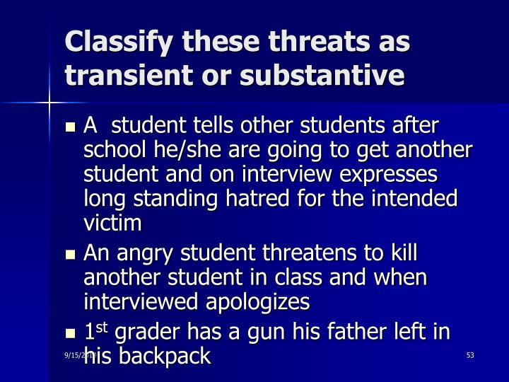 Classify these threats as transient or substantive
