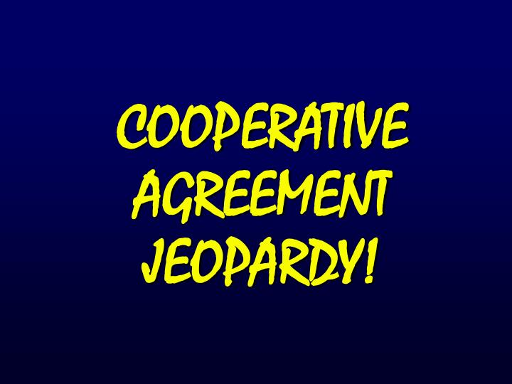 cooperative agreement jeopardy n.