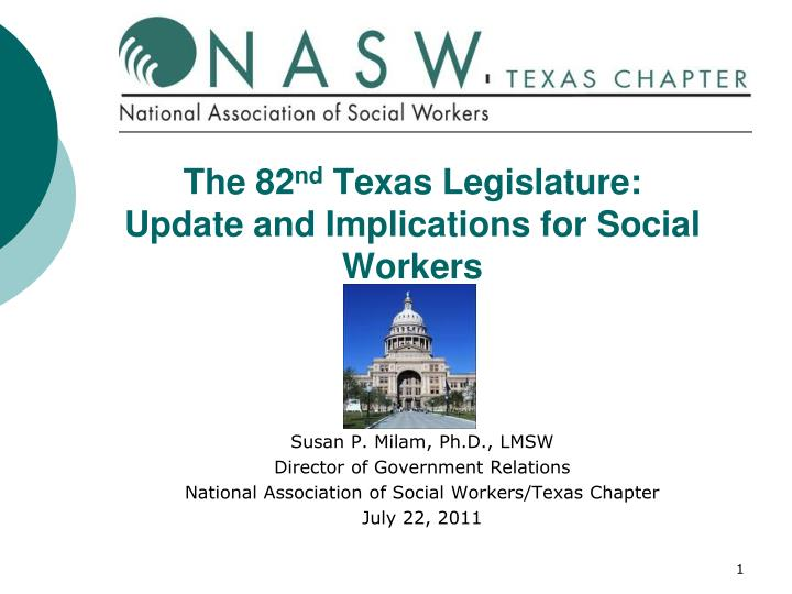 the 82 nd texas legislature update and implications for social workers n.