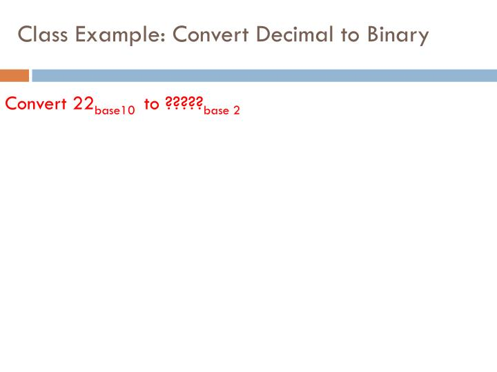 Class Example: Convert Decimal to Binary