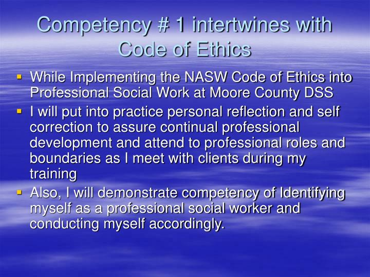 Competency # 1 intertwines with Code of Ethics