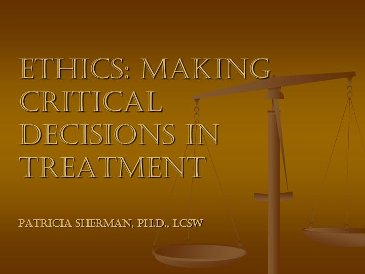 ethics making critical decisions in treatment patricia sherman ph d lcsw n.