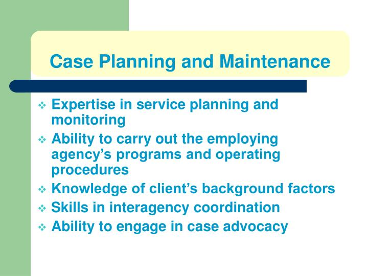 Case Planning and Maintenance