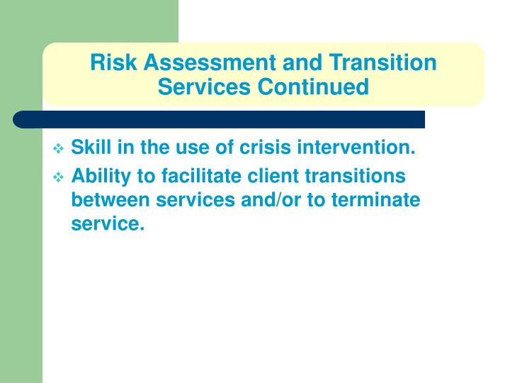Risk Assessment and Transition Services Continued