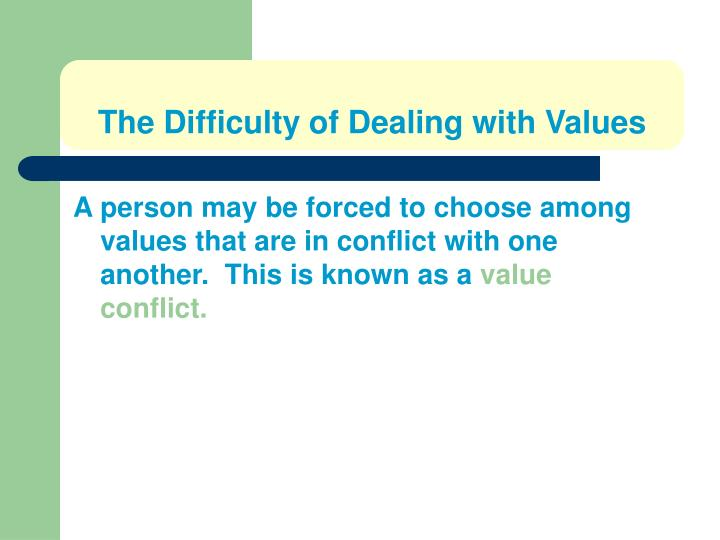 The Difficulty of Dealing with Values