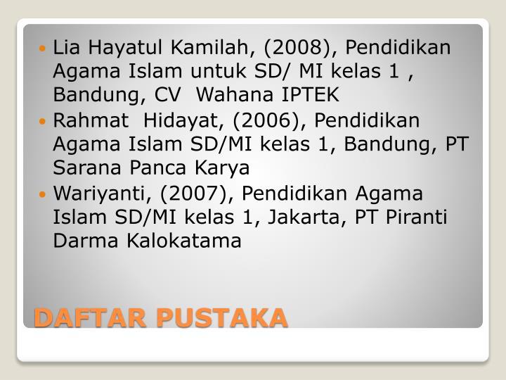 Lia Hayatul Kamilah, (2008), Pendidikan Agama Islam untuk SD/ MI kelas 1 , Bandung, CV  Wahana IPTEK