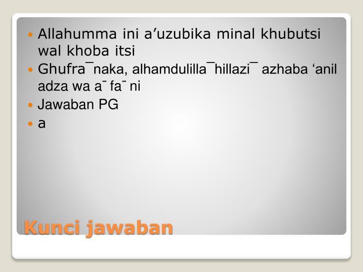 Allahumma ini a'uzubika minal khubutsi wal khoba itsi