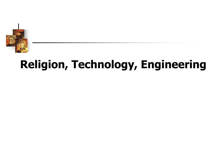 Religion, Technology, Engineering