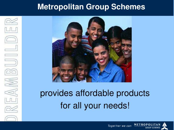 Metropolitan Group Schemes
