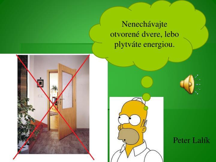 Nenechávajte otvorené dvere, lebo plytváte energiou.