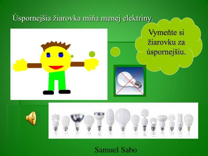 Úspornejšia žiarovka míňa menej elektriny.