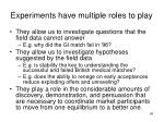 experiments have multiple roles to play