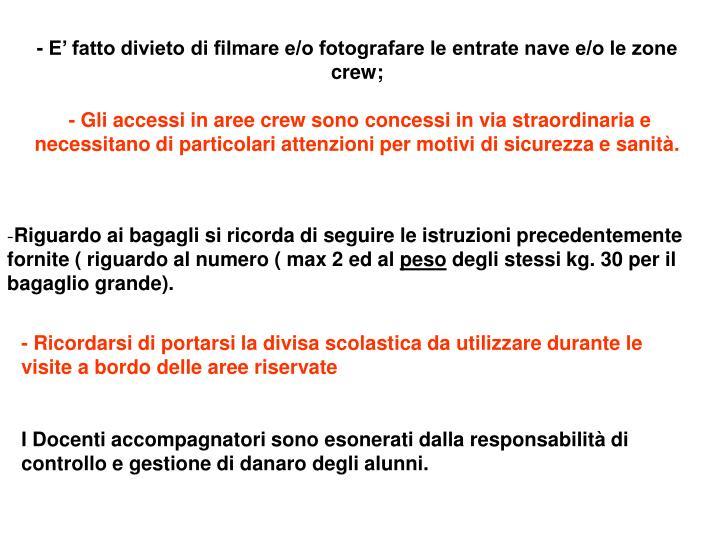 - E' fatto divieto di filmare e/o fotografare le entrate nave e/o le zone crew;