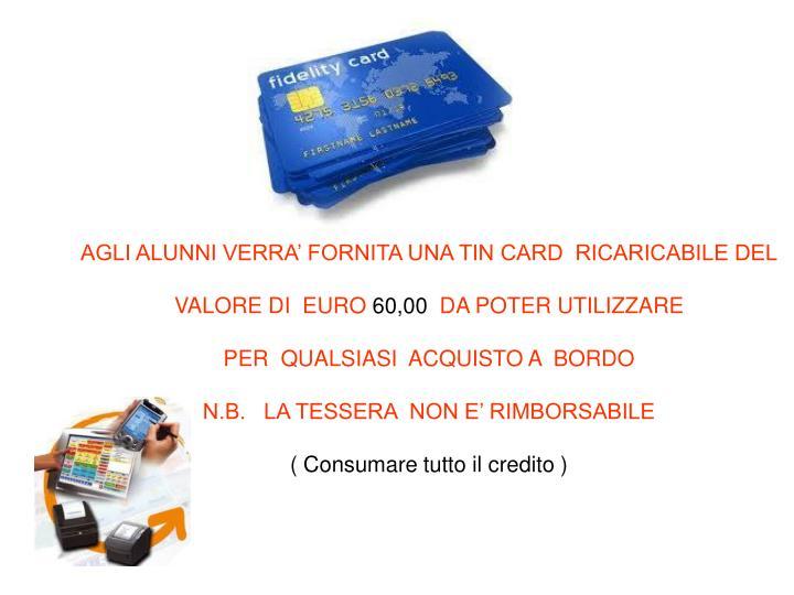 AGLI ALUNNI VERRA' FORNITA UNA TIN CARD  RICARICABILE DEL