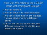 how can we address the ld lep issue with immigrant groups