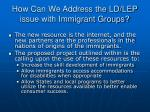 how can we address the ld lep issue with immigrant groups1