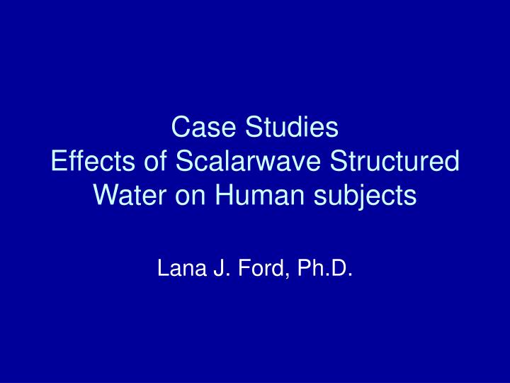 case studies effects of scalarwave structured water on human subjects n.