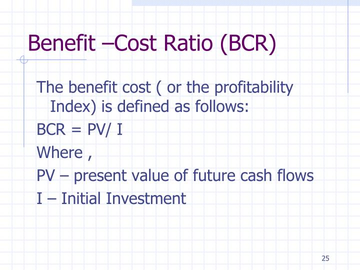 Benefit –Cost Ratio (BCR)